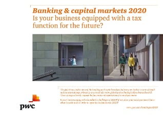 Banking and capital markets 2020: Is your business equipped with a tax function for the future?